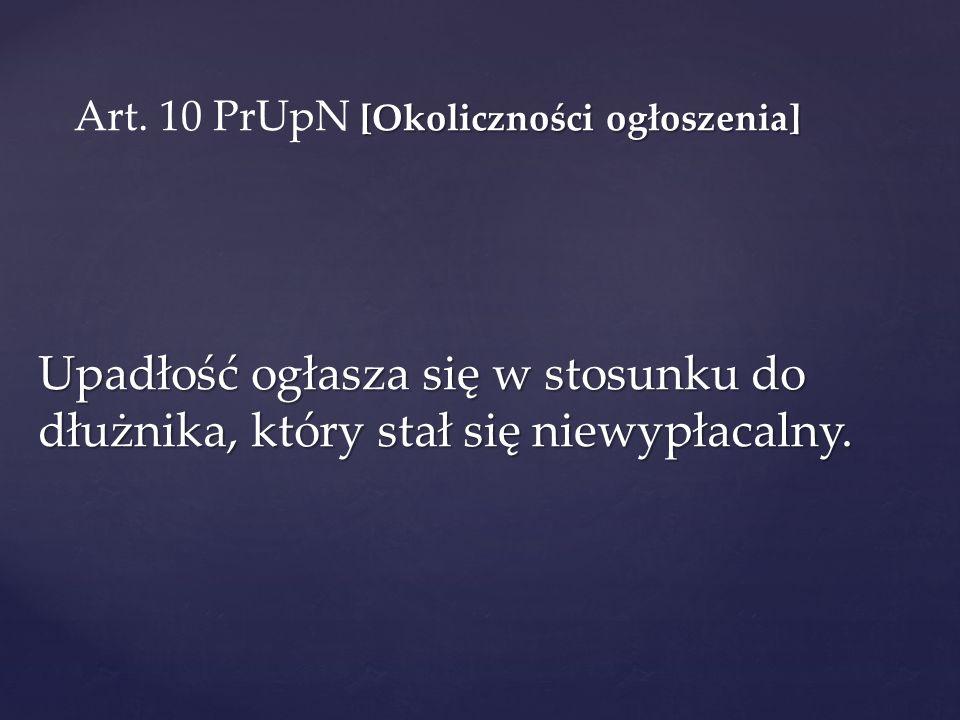 Art. 10 PrUpN [Okoliczności ogłoszenia]